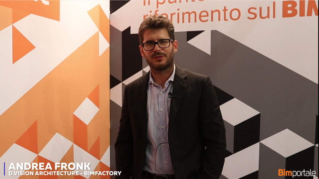 Andrea Fronk, D.Vision Architecture/Bimfactory – Il BIM come strumento di monitoraggio in fase di progettazione e realizzazione