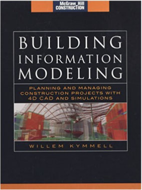 Building Information Modeling: Planning and Managing Construction Projects with 4D CAD and Simulations