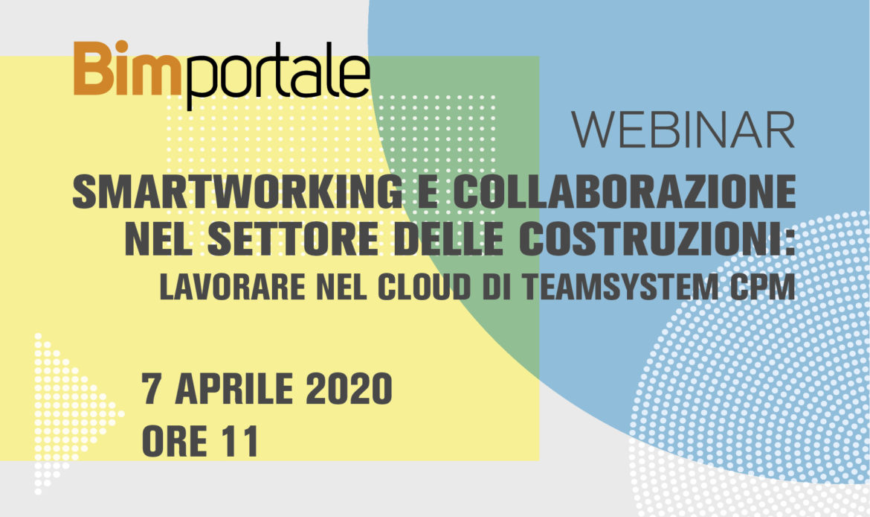 7 Aprile – Webinar – Smartworking e collaborazione nel settore delle costruzioni: lavorare nel cloud di TeamSystem CPM