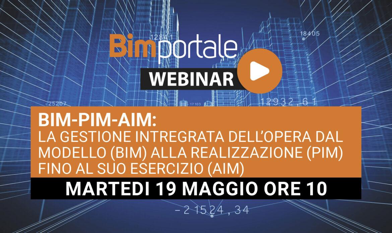 19 Maggio – Webinar BIM-PIM-AIM: la gestione integrata dell'opera dal modello (BIM) alla realizzazione (PIM) fino al suo esercizio (AIM)