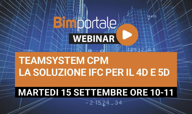 15 Settembre – Webinar Teamsystem CPM la soluzione IFC per il 4D e 5D
