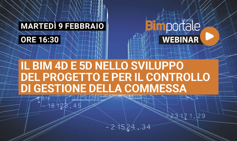 9 Febbraio – Webinar Il BIM 4D e 5D nello sviluppo del progetto e per il controllo di gestione della commessa