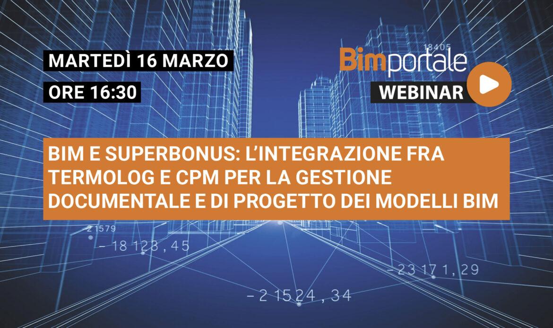 16 Marzo – Webinar BIM e SuperBonus: l'integrazione fra Termolog e CPM per la gestione documentale e di progetto dei modelli BIM