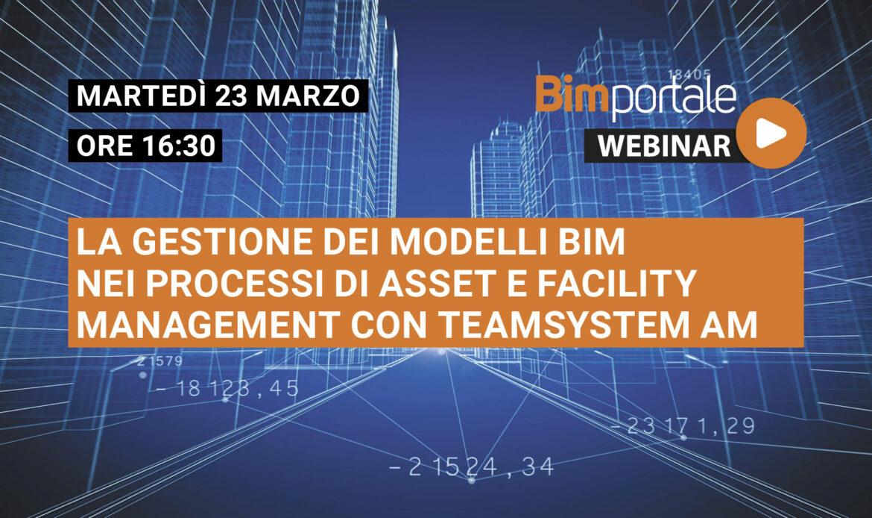 23 Marzo – Webinar La gestione dei modelli BIM nei processi di Asset e Facility Management con Teamsystem AM